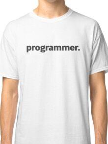 Just a programmer. Classic T-Shirt