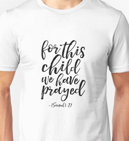 for this child we have prayed, 1 samuel 1:27 bible,scripture,kids gift,kids room decor,nursery decor,typography posters,quote printable,canvas,mugs Unisex T-Shirt