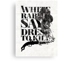 White Rabbit Says ~ Dress To Kill Canvas Print