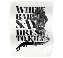 White Rabbit Says ~ Dress To Kill Poster