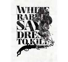 White Rabbit Says ~ Dress To Kill Photographic Print