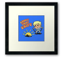 I'M ABOUT THAT KNIFE! Framed Print