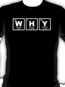 Why - Periodic Table T-Shirt