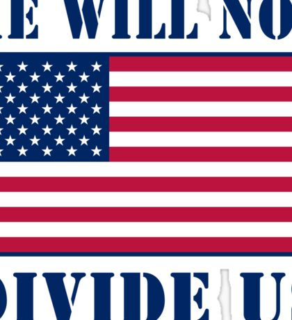 He Will Not Divide Us Protest Sticker