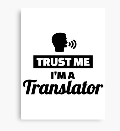 Trust me I'm a translator Canvas Print