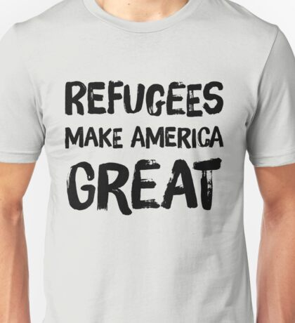 Refugees Make America Great Unisex T-Shirt