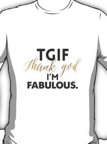 TGIF - Thanks God I'm Fabulous T-Shirt