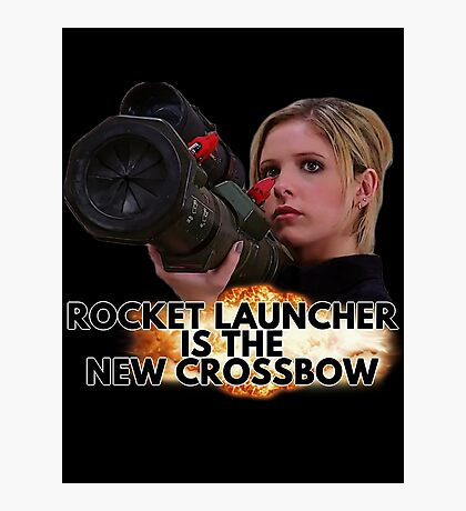 Buffy - Rocket Launcher Is The New Crossbow Photographic Print