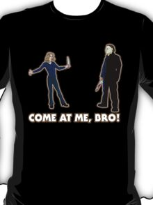 It's Halloween, Come At Me Bro! T-Shirt