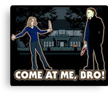It's Halloween, Come At Me Bro! Canvas Print