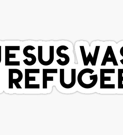 jesus was a refugee!!!! Sticker