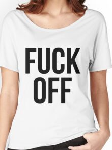 Fuck off Women's Relaxed Fit T-Shirt