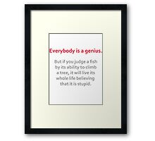 Everybody is a genius Framed Print