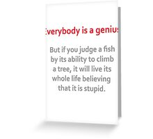 Everybody is a genius Greeting Card