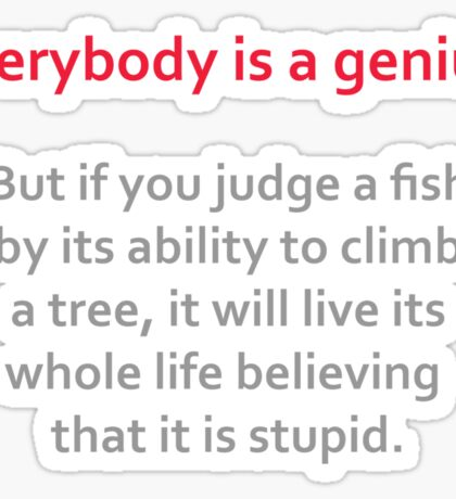 Everybody is a genius Sticker