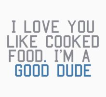 I love you like cooked food by MegaLawlz