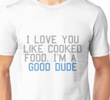 I love you like cooked food Unisex T-Shirt
