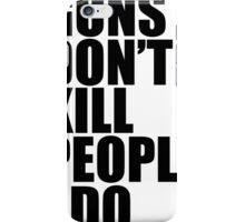 Guns don't kill people, I do iPhone Case/Skin