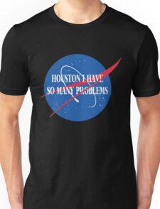 Best Seller: Houston I Have So Many Problems Unisex T-Shirt