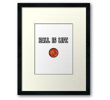 Ball Is Life ( Basketball ) Framed Print