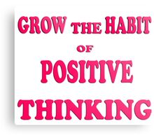 grow the habit of positive thinking-  Art + Products Design  Canvas Print