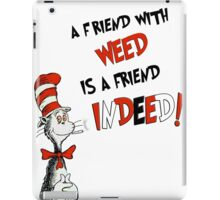 Dr. Seuss the cat in a hat : A friend with weed is a friend indeed iPad Case/Skin