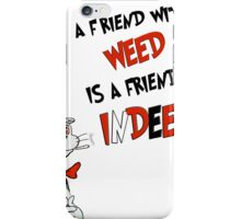 Dr. Seuss the cat in a hat : A friend with weed is a friend indeed iPhone Case/Skin