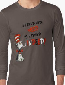 Dr. Seuss the cat in a hat : A friend with weed is a friend indeed Long Sleeve T-Shirt