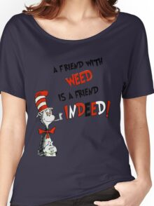 Dr. Seuss the cat in a hat : A friend with weed is a friend indeed Women's Relaxed Fit T-Shirt