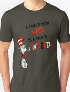 Dr. Seuss the cat in a hat : A friend with weed is a friend indeed Unisex T-Shirt