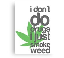 I don't do drugs I just smoke weed Canvas Print