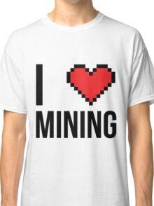 I love mining Classic T-Shirt