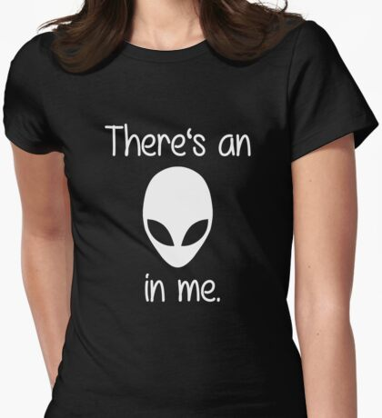 There's an Alien in me. (white font) Womens Fitted T-Shirt