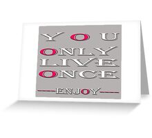 You only live once, Enjoy / Art + Products Design  Greeting Card