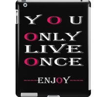 You only live once, Enjoy / Art + Products Design  iPad Case/Skin
