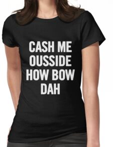 Cash Me Outside 2 (White) Womens Fitted T-Shirt