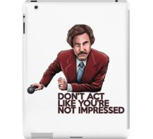 Anchorman - Don't Act Like You're Not Impressed iPad Case/Skin