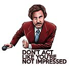 Anchorman - Don't Act Like You're Not Impressed by uberdoodles