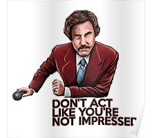 Anchorman - Don't Act Like You're Not Impressed Poster