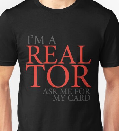 I'm a realtor ask for my card Unisex T-Shirt