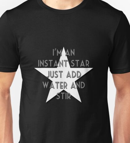 I'm an instant star. Just add water and stir. Unisex T-Shirt
