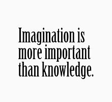 Imagination is more important than knowledge Unisex T-Shirt