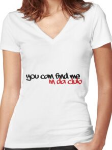 You can find me in da club Women's Fitted V-Neck T-Shirt