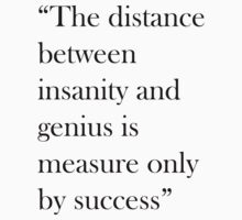 The distance between insanity and genius is measured only by success by MegaLawlz