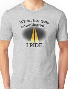 When Life gets Complicated... Unisex T-Shirt