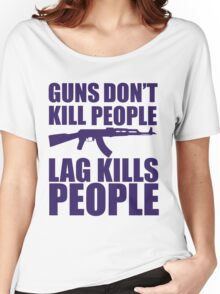 Guns don't kill people, lag kills people Women's Relaxed Fit T-Shirt
