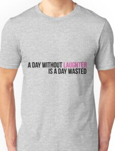 A day without laughter is a day wasted Unisex T-Shirt
