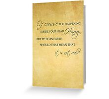 Why On Earth Should That Mean That It Is Not Real? Greeting Card