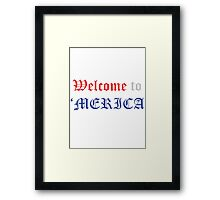 Welcome to 'Merica Framed Print