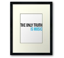 The only truth is music Framed Print